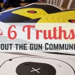 I love the gun community...but there are some truths to get out in the open. Here are six things I've found to be true of the gun community at large.